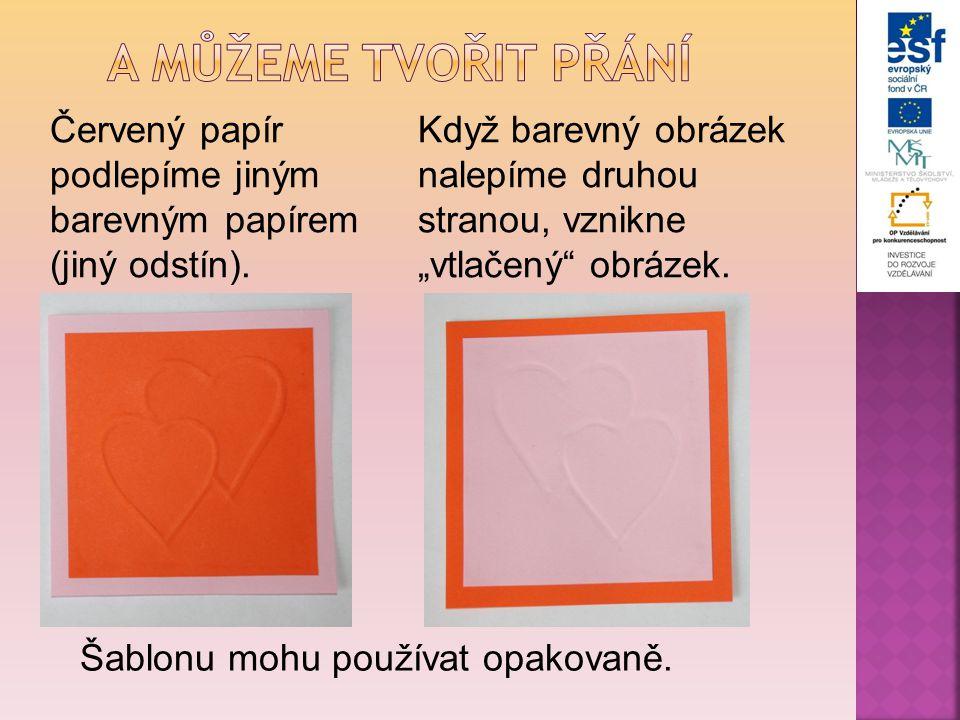 """Červený papír podlepíme jiným barevným papírem (jiný odstín). Když barevný obrázek nalepíme druhou stranou, vznikne """"vtlačený"""" obrázek. Šablonu mohu p"""