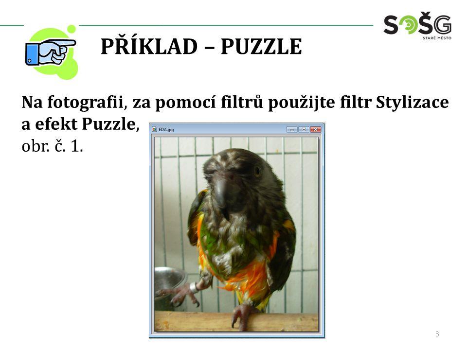 PŘÍKLAD – PUZZLE Na fotografii, za pomocí filtrů použijte filtr Stylizace a efekt Puzzle, obr.