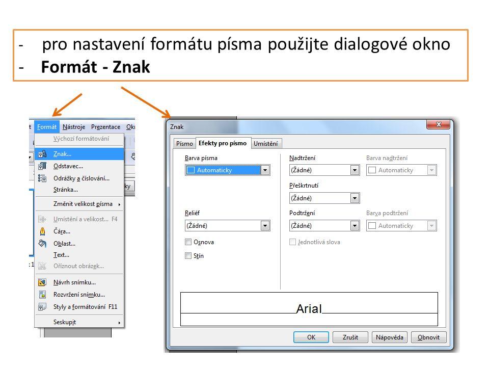 - pro nastavení formátu písma použijte dialogové okno - Formát - Znak