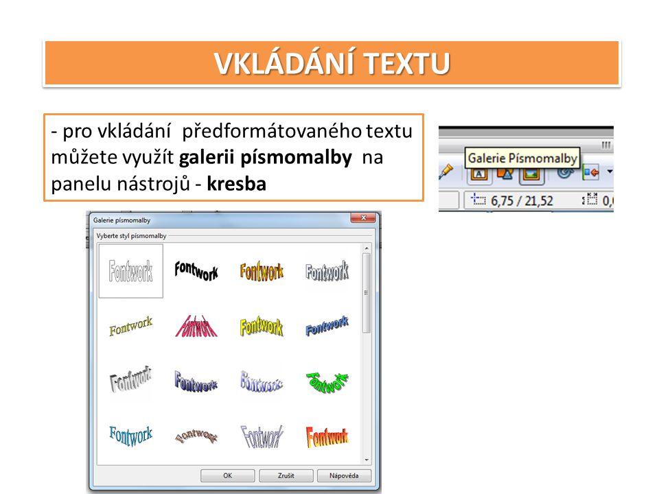 VKLÁDÁNÍ TEXTU - pro vkládání předformátovaného textu můžete využít galerii písmomalby na panelu nástrojů - kresba