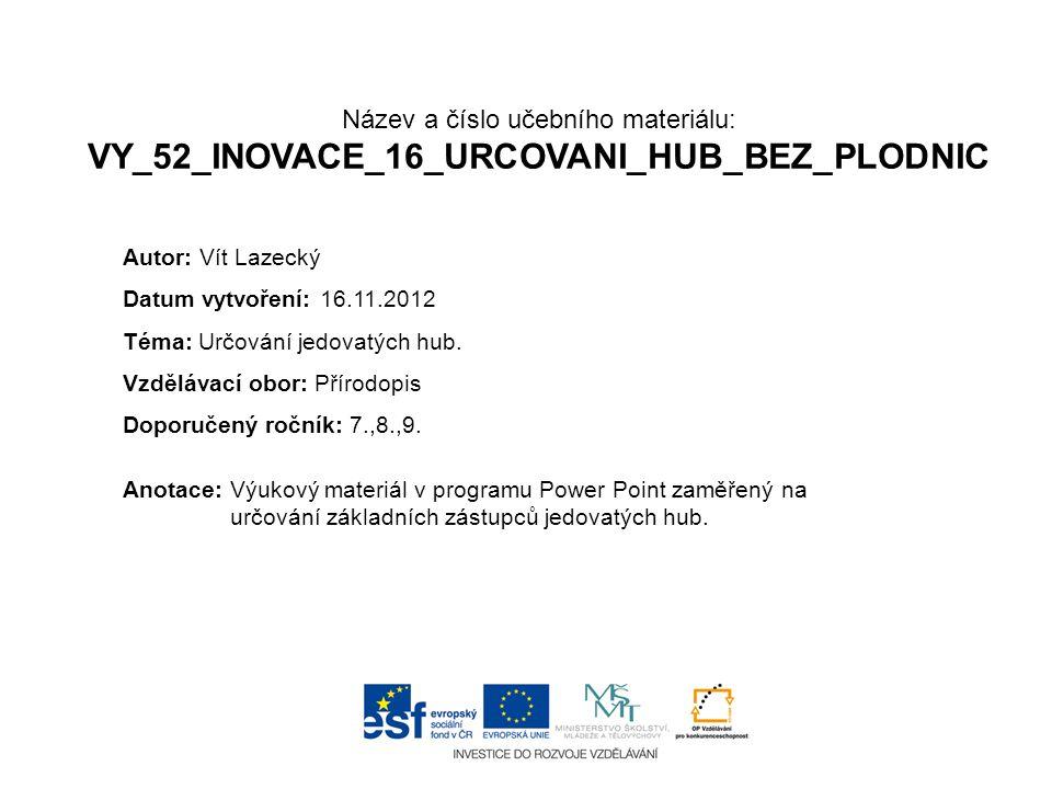Název a číslo učebního materiálu: VY_52_INOVACE_16_URCOVANI_HUB_BEZ_PLODNIC Anotace:Výukový materiál v programu Power Point zaměřený na určování zákla