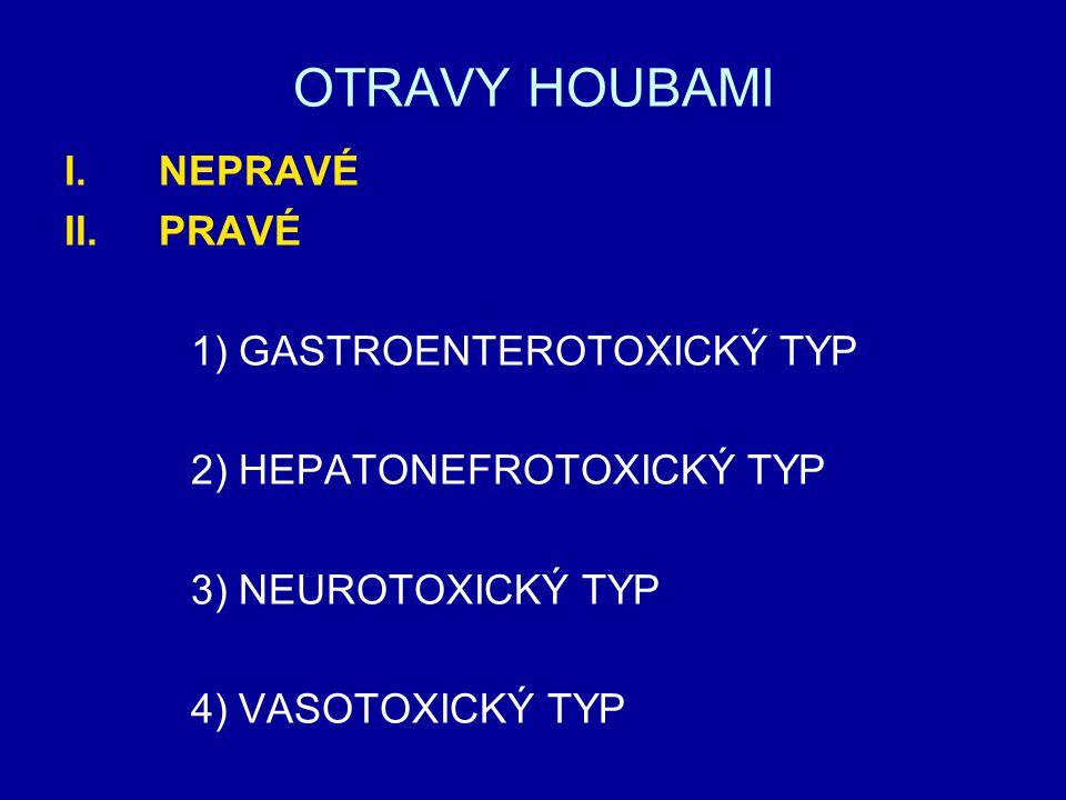 OTRAVY HOUBAMI I.NEPRAVÉ II.PRAVÉ 1) GASTROENTEROTOXICKÝ TYP 2) HEPATONEFROTOXICKÝ TYP 3) NEUROTOXICKÝ TYP 4) VASOTOXICKÝ TYP
