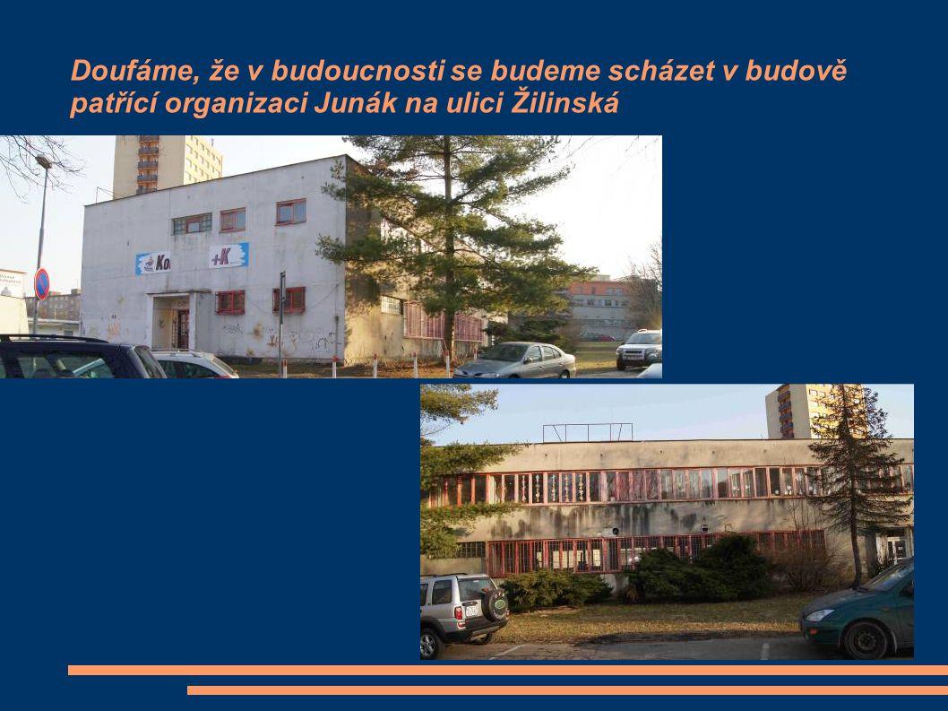 Doufáme, že v budoucnosti se budeme scházet v budově patřící organizaci Junák na ulici Žilinská