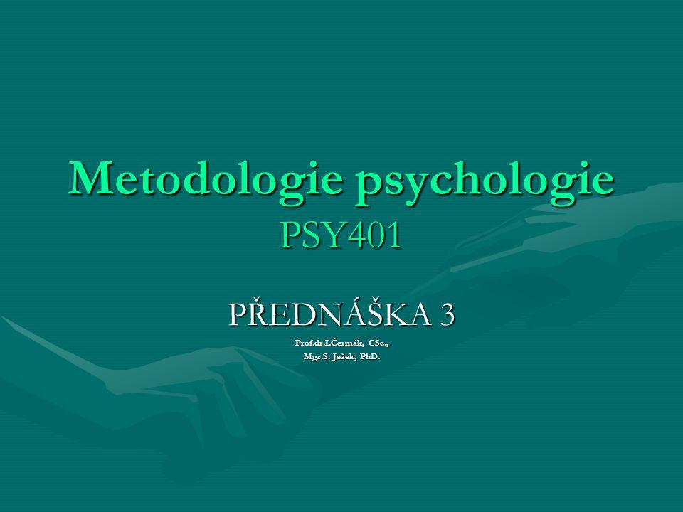 Metodologie psychologie PSY401 PŘEDNÁŠKA 3 Prof.dr.I.Čermák, CSc., Mgr.S. Ježek, PhD.