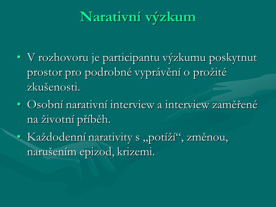 Narativní výzkum V rozhovoru je participantu výzkumu poskytnut prostor pro podrobné vyprávění o prožité zkušenosti.V rozhovoru je participantu výzkumu