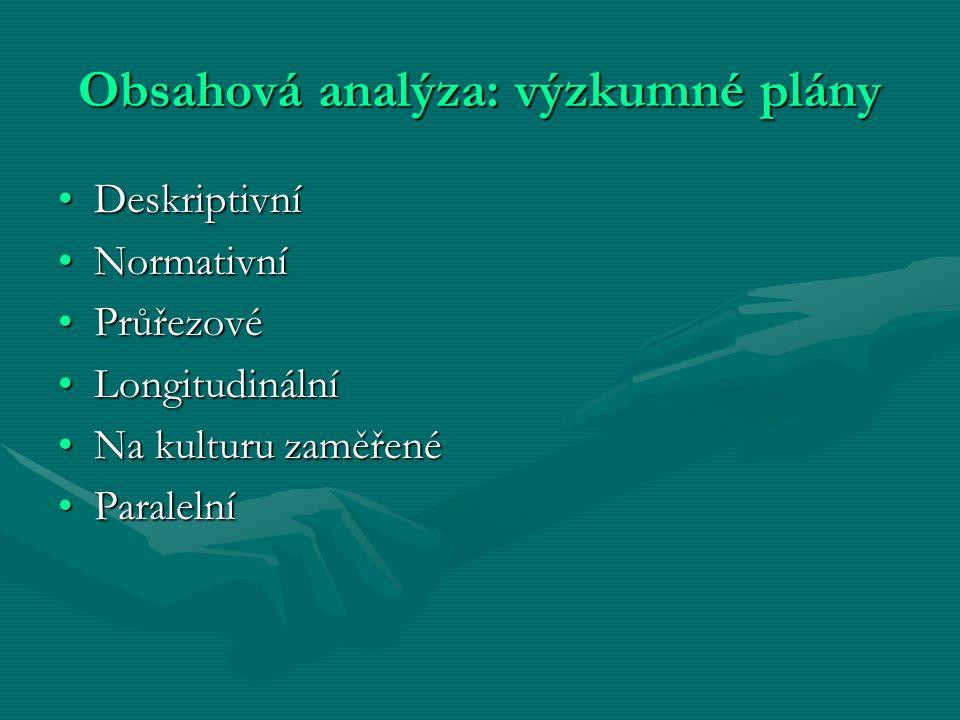 Obsahová analýza: výzkumné plány DeskriptivníDeskriptivní NormativníNormativní PrůřezovéPrůřezové LongitudinálníLongitudinální Na kulturu zaměřenéNa k