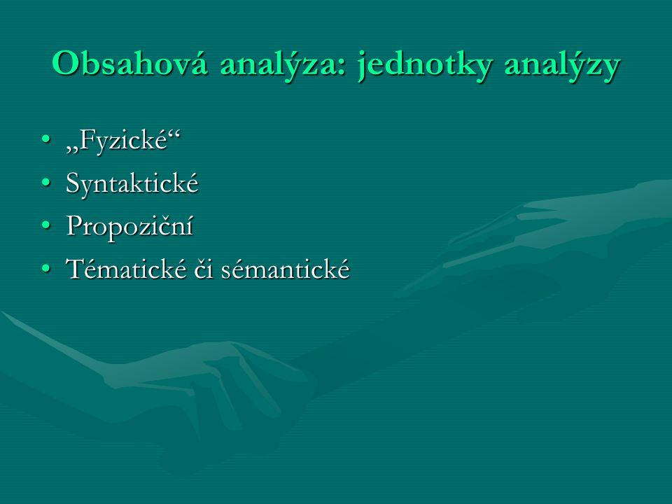 """Obsahová analýza: jednotky analýzy """"Fyzické""""""""Fyzické"""" SyntaktickéSyntaktické PropozičníPropoziční Tématické či sémantickéTématické či sémantické"""