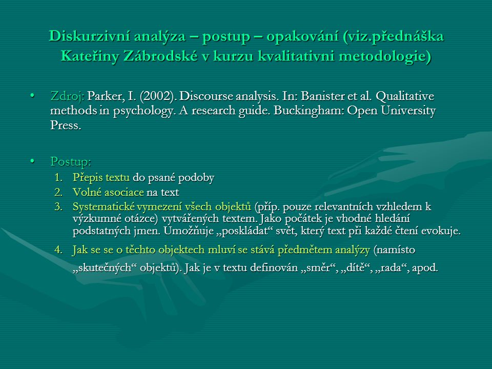 Diskurzivní analýza – postup – opakování (viz.přednáška Kateřiny Zábrodské v kurzu kvalitativni metodologie) Zdroj: Parker, I. (2002). Discourse analy