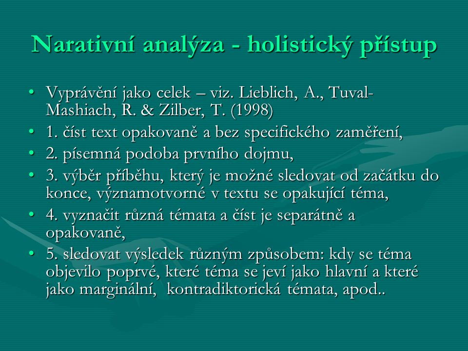 Narativní analýza - holistický přístup Vyprávění jako celek – viz. Lieblich, A., Tuval- Mashiach, R. & Zilber, T. (1998)Vyprávění jako celek – viz. Li