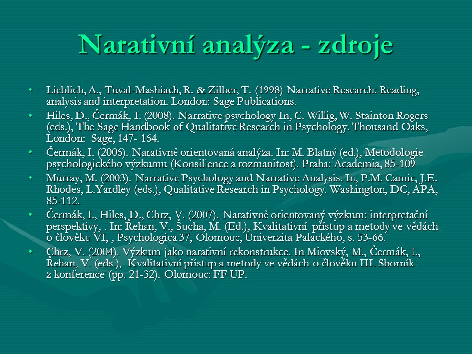Narativní analýza - zdroje Lieblich, A., Tuval-Mashiach, R. & Zilber, T. (1998) Narrative Research: Reading, analysis and interpretation. London: Sage