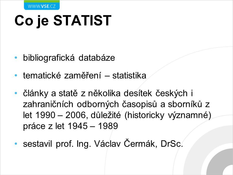 Co je STATIST bibliografická databáze tematické zaměření – statistika články a statě z několika desítek českých i zahraničních odborných časopisů a sb