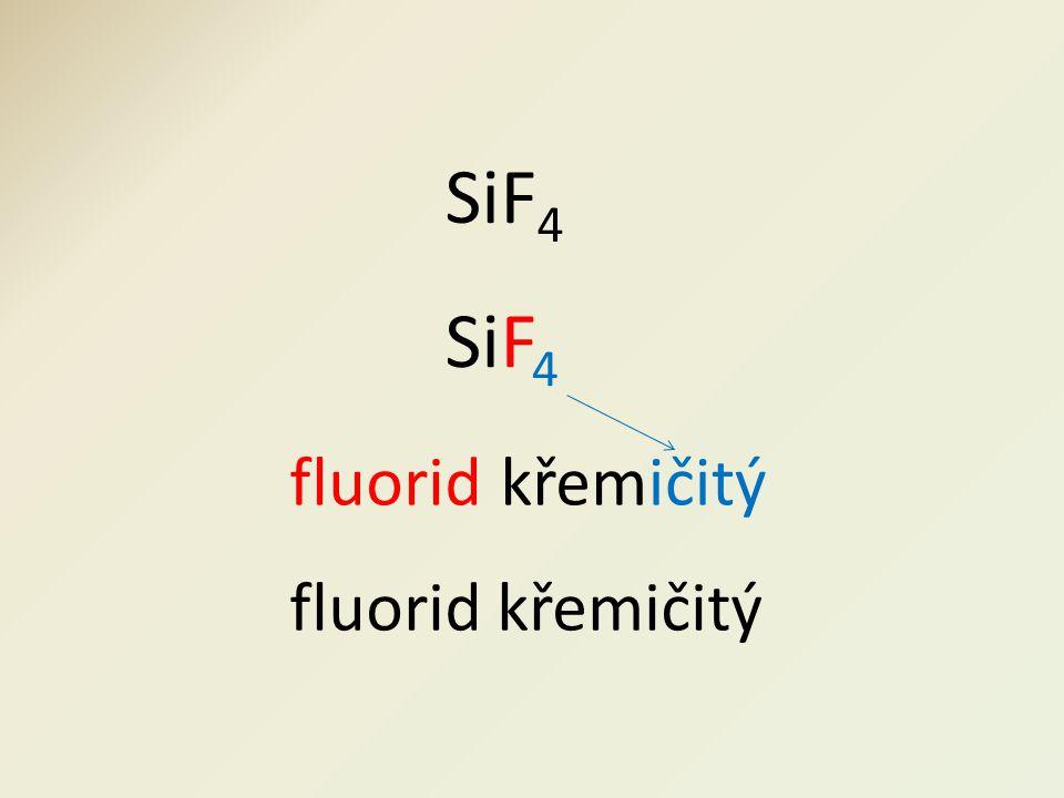 fluoridičitý SiF 4 SiF 4 křem fluorid křemičitý