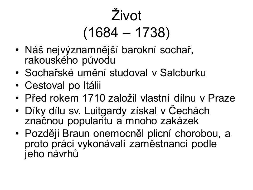 Život (1684 – 1738) Náš nejvýznamnější barokní sochař, rakouského původu Sochařské umění studoval v Salcburku Cestoval po Itálii Před rokem 1710 založil vlastní dílnu v Praze Díky dílu sv.