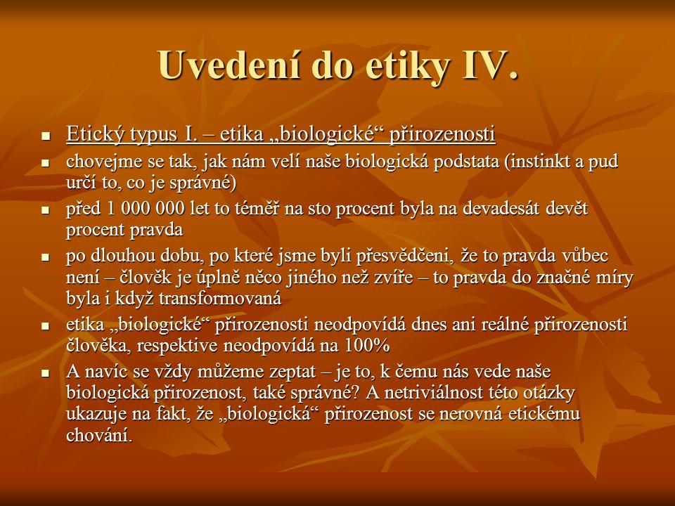 """Uvedení do etiky IV. Etický typus I. – etika """"biologické přirozenosti Etický typus I."""