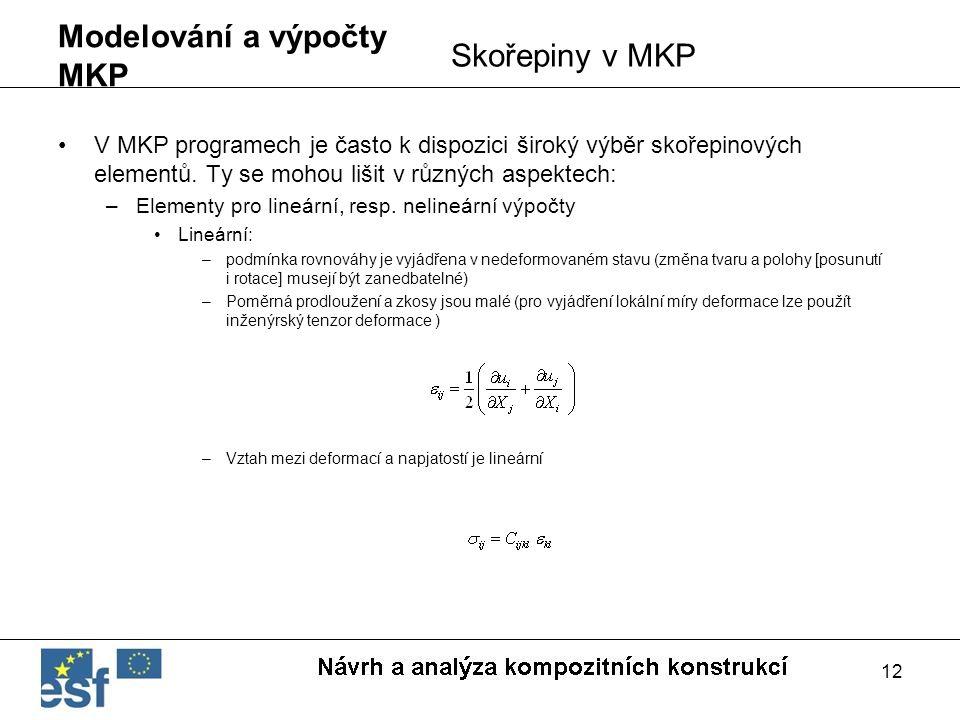 12 Modelování a výpočty MKP V MKP programech je často k dispozici široký výběr skořepinových elementů. Ty se mohou lišit v různých aspektech: –Element