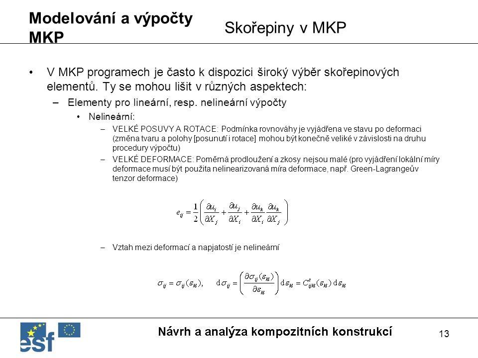 13 Modelování a výpočty MKP V MKP programech je často k dispozici široký výběr skořepinových elementů. Ty se mohou lišit v různých aspektech: –Element