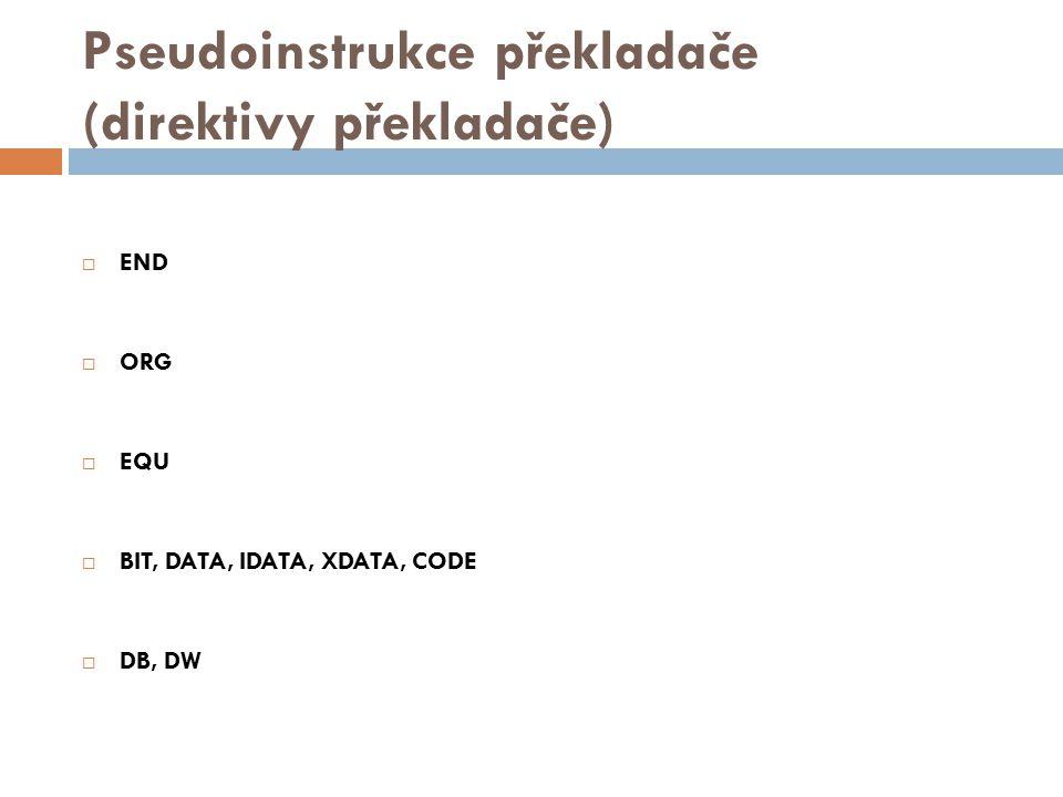 Pseudoinstrukce překladače (direktivy překladače)  END  ORG  EQU  BIT, DATA, IDATA, XDATA, CODE  DB, DW