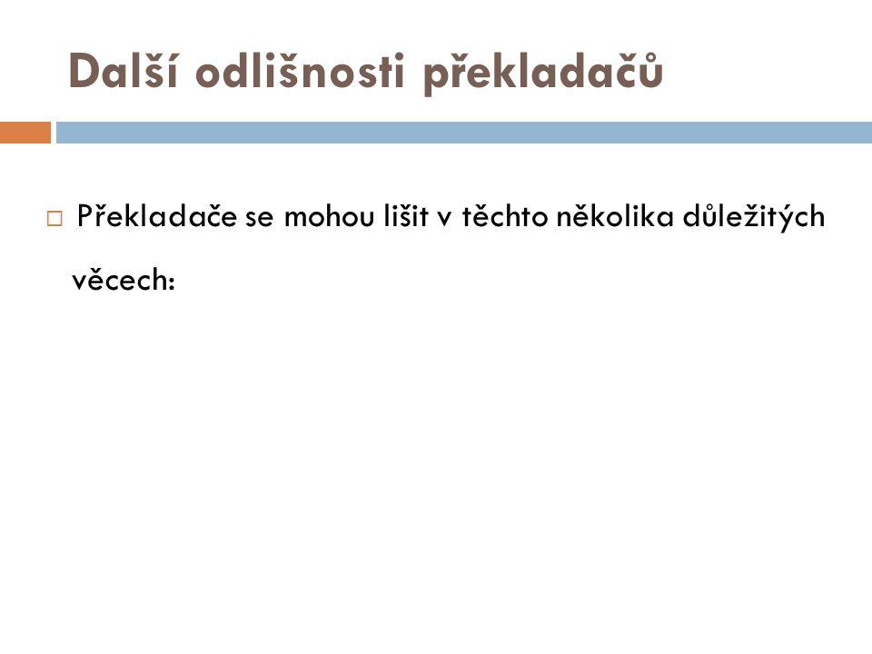 Další odlišnosti překladačů  Překladače se mohou lišit v těchto několika důležitých věcech: