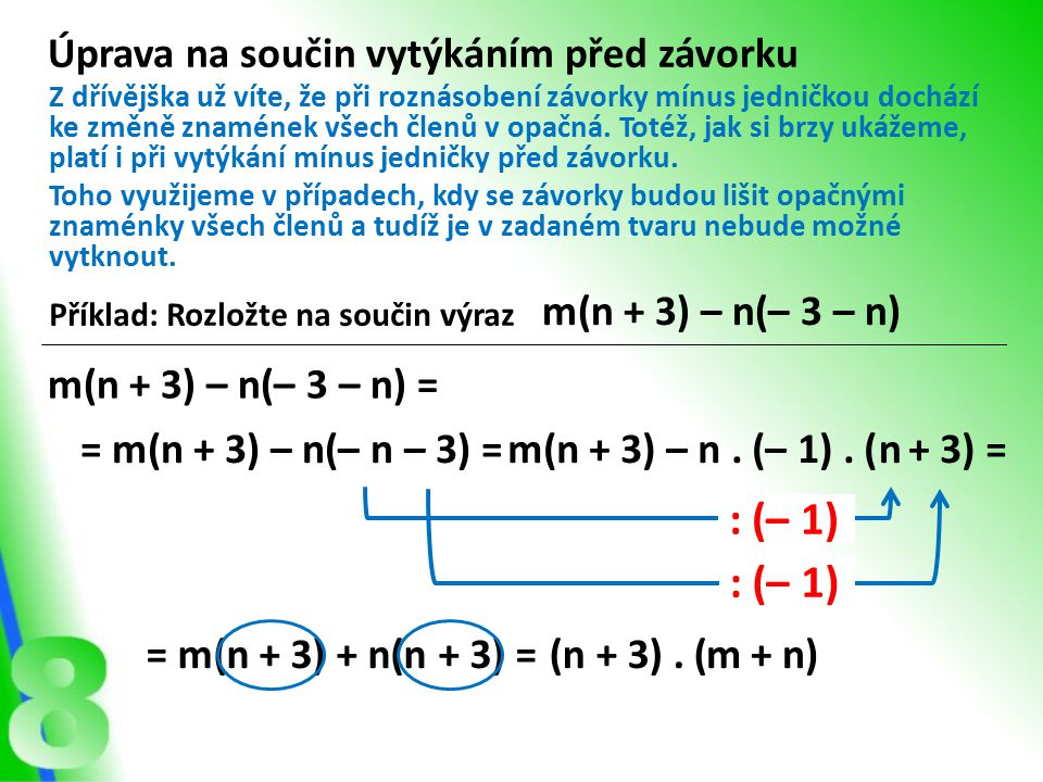 m(n + 3) – n. (– 1). ( Úprava na součin vytýkáním před závorku Příklad: Rozložte na součin výraz m(n + 3) – n(– 3 – n) Z dřívějška už víte, že při roz