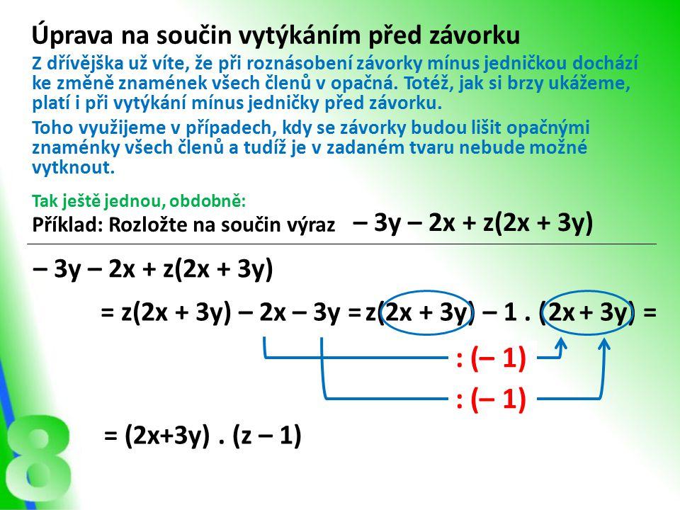 : (– 1) + 3y) = Úprava na součin vytýkáním před závorku Příklad: Rozložte na součin výraz Z dřívějška už víte, že při roznásobení závorky mínus jedničkou dochází ke změně znamének všech členů v opačná.