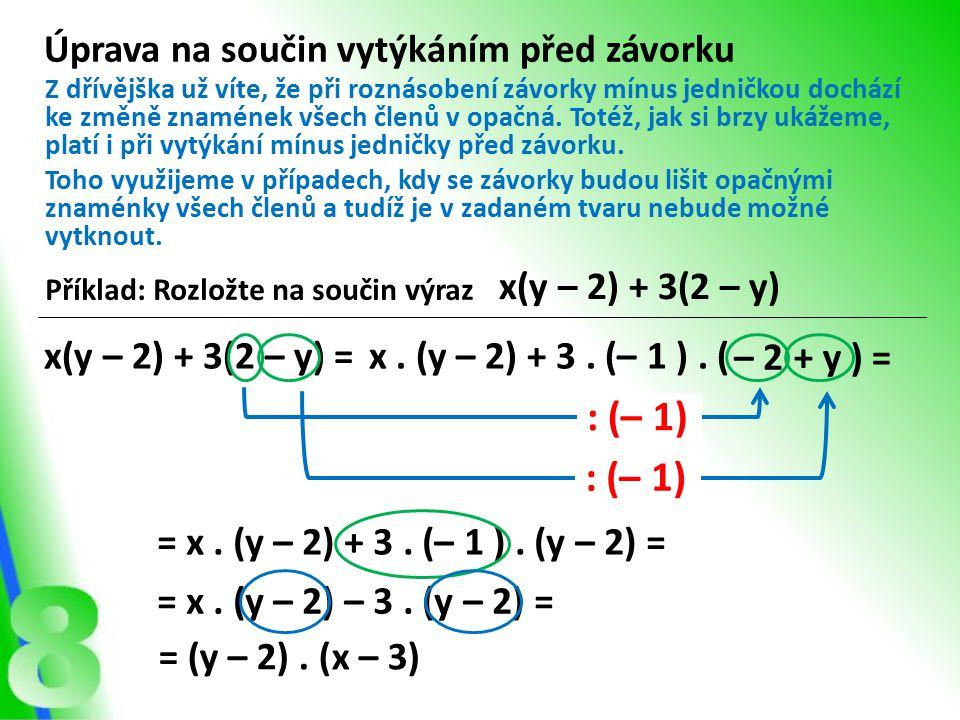 Úprava na součin vytýkáním před závorku Příklad: Rozložte na součin výraz x(y – 2) + 3(2 – y) Z dřívějška už víte, že při roznásobení závorky mínus jedničkou dochází ke změně znamének všech členů v opačná.