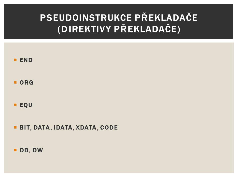  END  ORG  EQU  BIT, DATA, IDATA, XDATA, CODE  DB, DW PSEUDOINSTRUKCE PŘEKLADAČE (DIREKTIVY PŘEKLADAČE)