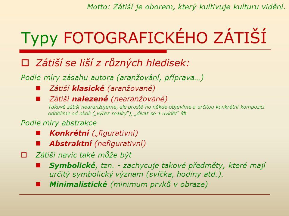 Typy FOTOGRAFICKÉHO ZÁTIŠÍ  Zátiší se liší z různých hledisek: Podle míry zásahu autora (aranžování, příprava…) Zátiší klasické (aranžované) Zátiší n
