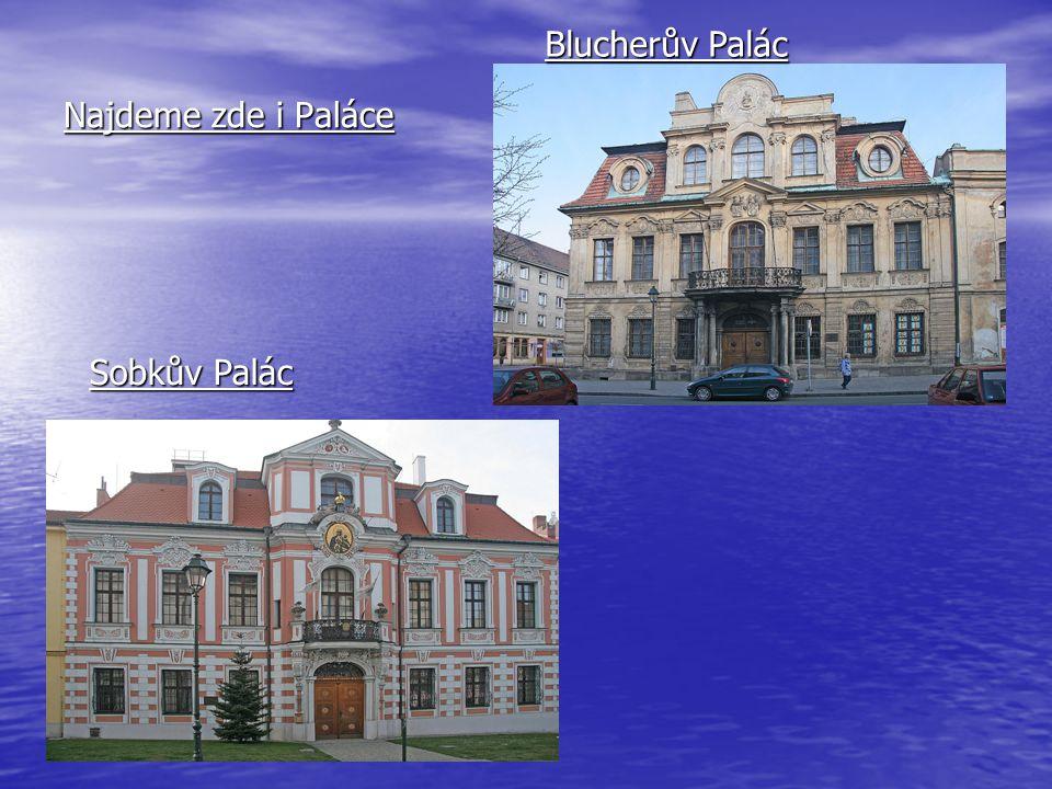 Najdeme zde i Paláce Blucherův Palác Sobkův Palác