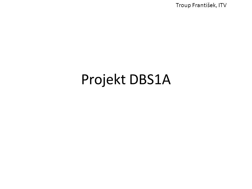 Projekt DBS1A Troup František, ITV