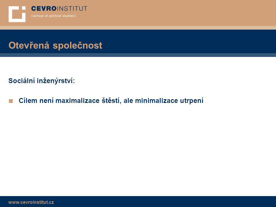 www.cevroinstitut.cz Otevřená společnost Sociální inženýrství: ■ Cílem není maximalizace štěstí, ale minimalizace utrpení