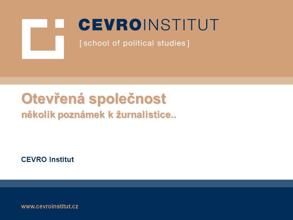 www.cevroinstitut.cz Otevřená společnost několik poznámek k žurnalistice.. CEVRO Institut