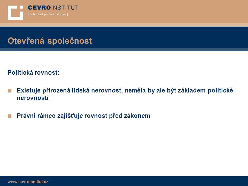www.cevroinstitut.cz Otevřená společnost Politická rovnost: ■ Existuje přirozená lidská nerovnost, neměla by ale být základem politické nerovnosti ■ Právní rámec zajišťuje rovnost před zákonem