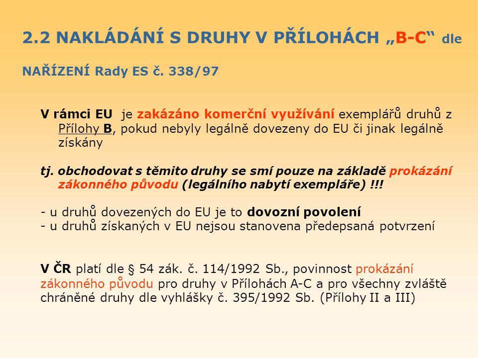 """2.2 NAKLÁDÁNÍ S DRUHY V PŘÍLOHÁCH """"B-C"""" dle NAŘÍZENÍ Rady ES č. 338/97 V rámci EU je zakázáno komerční využívání exemplářů druhů z Přílohy B, pokud ne"""