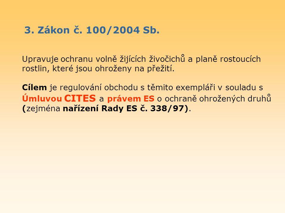 3. Zákon č. 100/2004 Sb. Upravuje ochranu volně žijících živočichů a planě rostoucích rostlin, které jsou ohroženy na přežití. Cílem je regulování obc