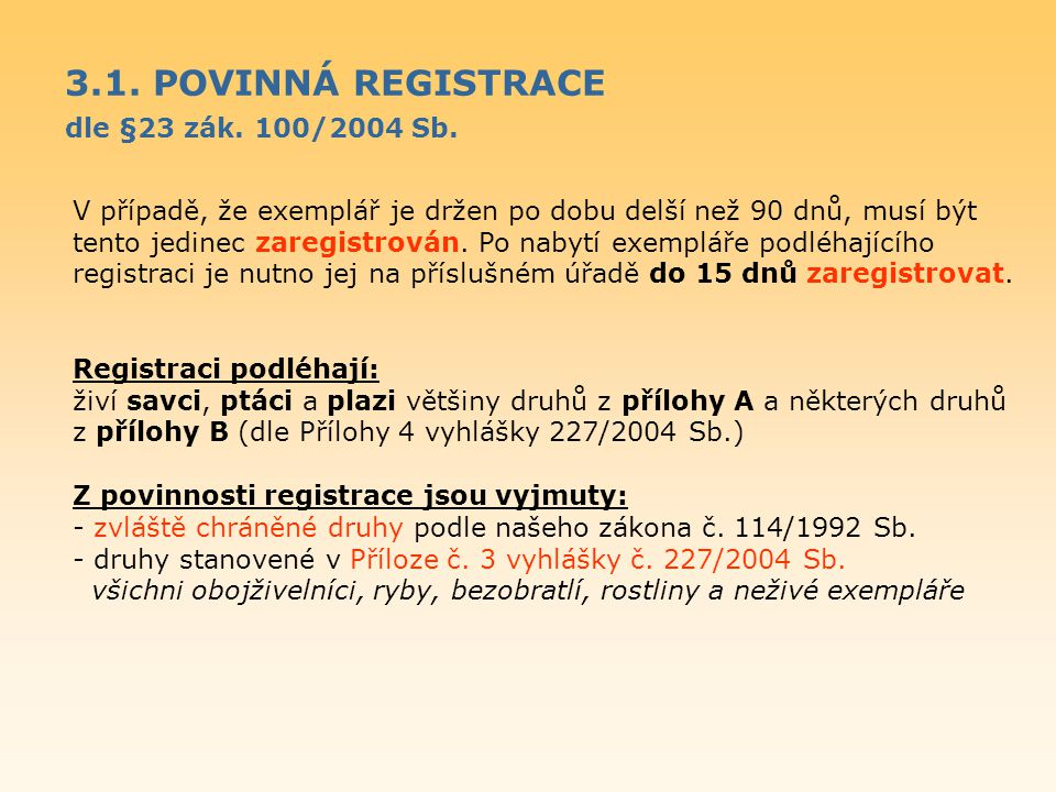 3.1. POVINNÁ REGISTRACE dle §23 zák. 100/2004 Sb. V případě, že exemplář je držen po dobu delší než 90 dnů, musí být tento jedinec zaregistrován. Po n