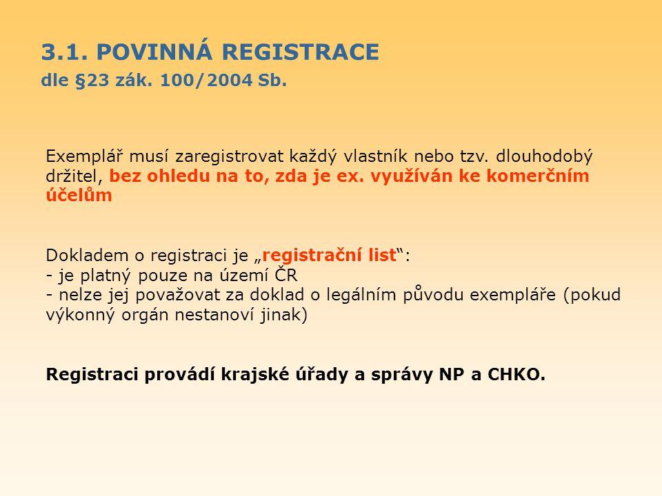 3.1. POVINNÁ REGISTRACE dle §23 zák. 100/2004 Sb. Exemplář musí zaregistrovat každý vlastník nebo tzv. dlouhodobý držitel, bez ohledu na to, zda je ex