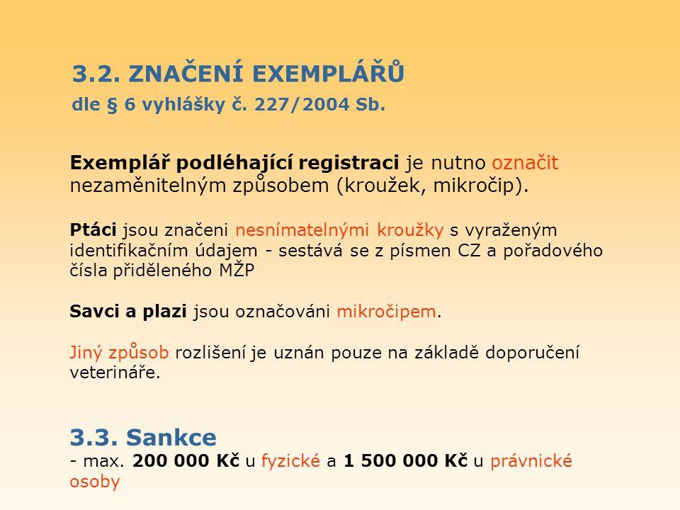 3.2. ZNAČENÍ EXEMPLÁŘŮ dle § 6 vyhlášky č. 227/2004 Sb. Exemplář podléhající registraci je nutno označit nezaměnitelným způsobem (kroužek, mikročip).