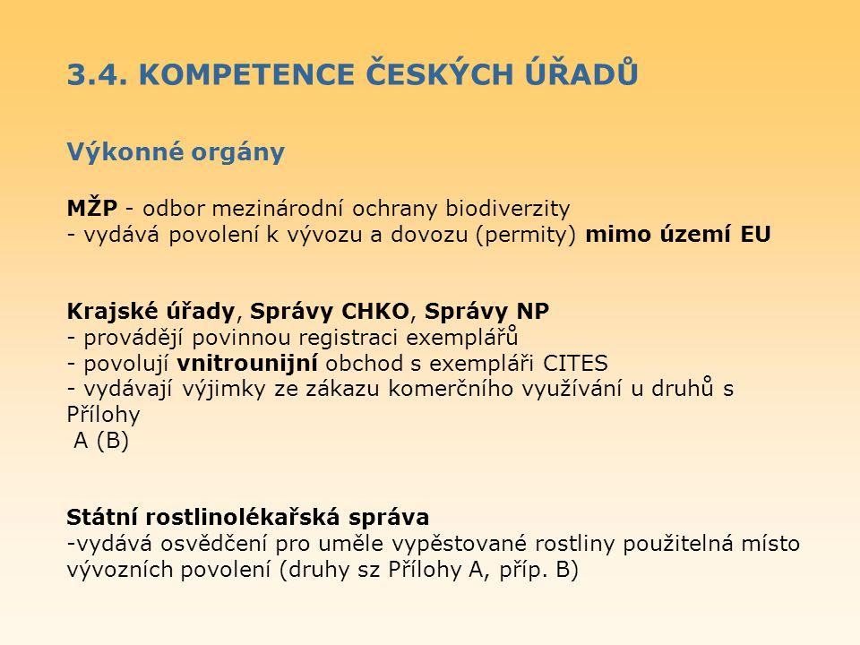 3.4. KOMPETENCE ČESKÝCH ÚŘADŮ Výkonné orgány MŽP - odbor mezinárodní ochrany biodiverzity - vydává povolení k vývozu a dovozu (permity) mimo území EU