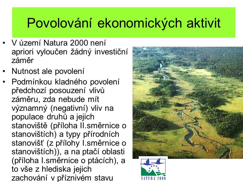Povolování ekonomických aktivit V území Natura 2000 není apriori vyloučen žádný investiční záměr Nutnost ale povolení Podmínkou kladného povolení předchozí posouzení vlivů záměru, zda nebude mít významný (negativní) vliv na populace druhů a jejich stanoviště (příloha II.směrnice o stanovištích) a typy přírodních stanovišť (z přílohy I.směrnice o stanovištích)), a na ptačí oblasti (příloha I.směrnice o ptácích), a to vše z hlediska jejich zachování v příznivém stavu