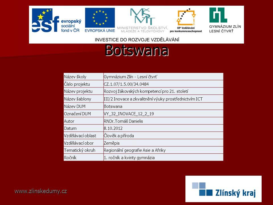 Botswana www.zlinskedumy.cz Název školy Gymnázium Zlín - Lesní čtvrť Číslo projektu CZ.1.07/1.5.00/34.0484 Název projektu Rozvoj žákovských kompetencí