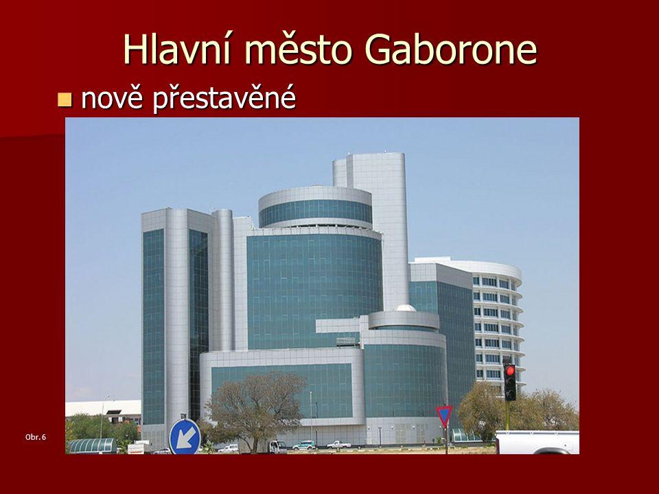Hlavní město Gaborone nově přestavěné nově přestavěné Obr. 6