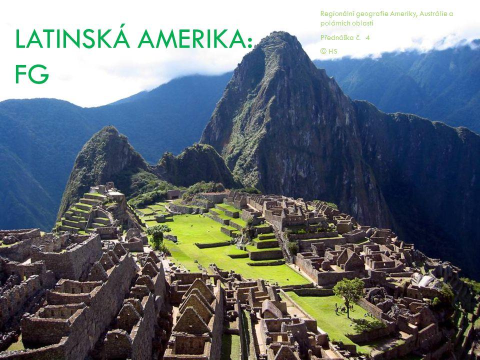LATINSKÁ AMERIKA: FG Regionální geografie Ameriky, Austrálie a polárních oblastí Přednáška č. 4 © HS