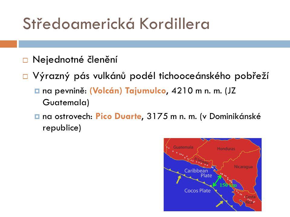 Středoamerická Kordillera  Nejednotné členění  Výrazný pás vulkánů podél tichooceánského pobřeží  na pevnině: (Volcán) Tajumulco, 4210 m n. m. (JZ