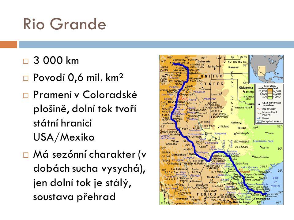 Rio Grande  3 000 km  Povodí 0,6 mil. km²  Pramení v Coloradské plošině, dolní tok tvoří státní hranici USA/Mexiko  Má sezónní charakter (v dobách