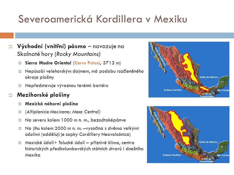 Severoamerická Kordillera v Mexiku  Východní (vnitřní) pásmo – navazuje na Skalnaté hory (Rocky Mountains)  Sierra Madre Oriental (Cerro Potosí, 371