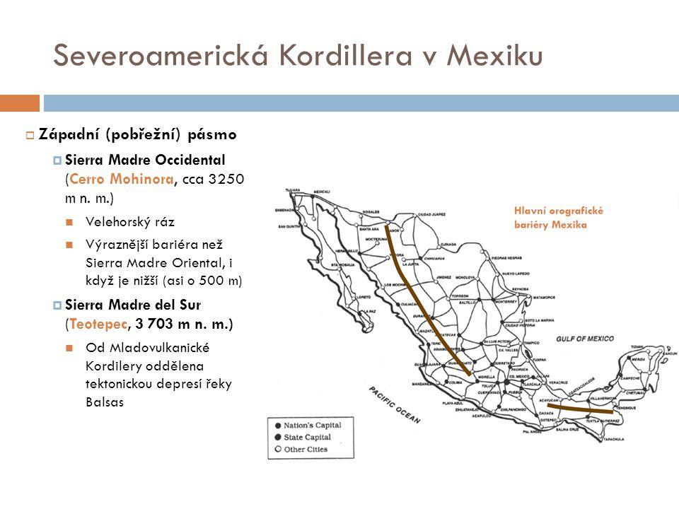 Severoamerická Kordillera v Mexiku  Západní (pobřežní) pásmo  Sierra Madre Occidental (Cerro Mohinora, cca 3250 m n. m.) Velehorský ráz Výraznější b