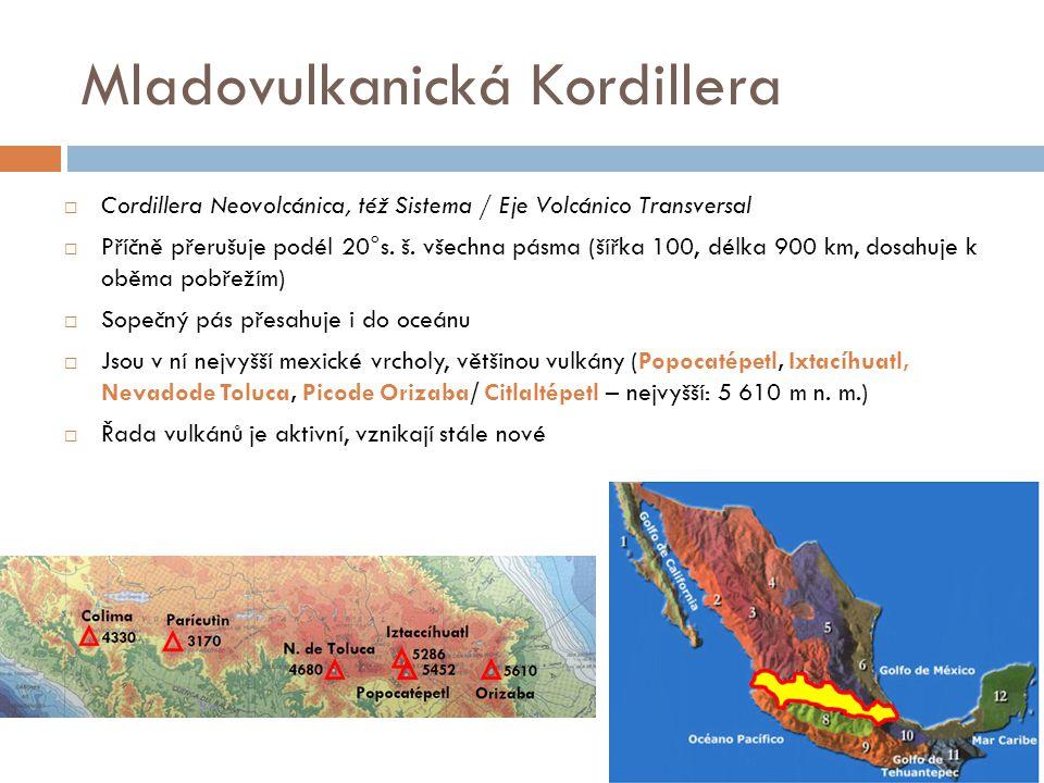 Mladovulkanická Kordillera  Cordillera Neovolcánica, též Sistema / Eje Volcánico Transversal  Příčně přerušuje podél 20°s. š. všechna pásma (šířka 1