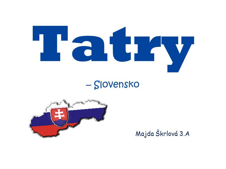 Majda Škrlová 3.A Tatry – Slovensko