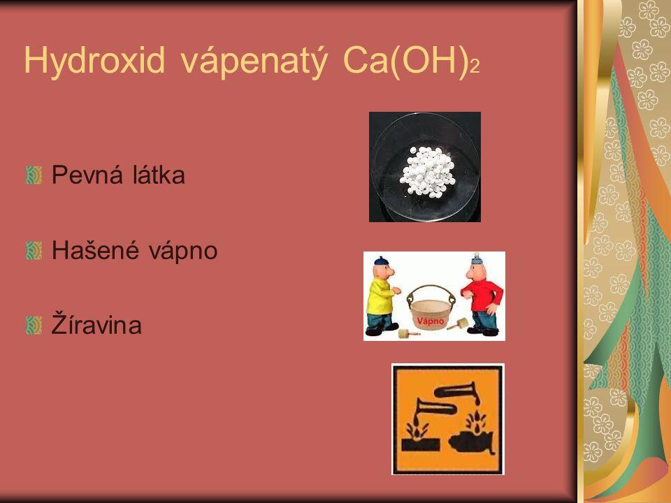 Hydroxid vápenatý Ca(OH) 2 Pevná látka Hašené vápno Žíravina