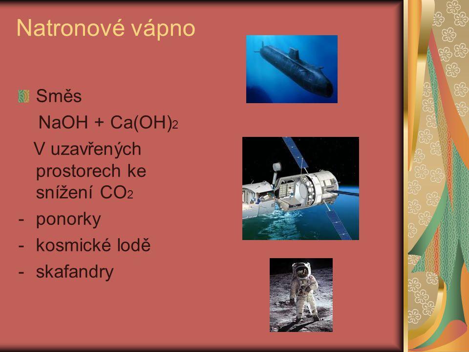 Natronové vápno Směs NaOH + Ca(OH) 2 V uzavřených prostorech ke snížení CO 2 -ponorky -kosmické lodě -skafandry